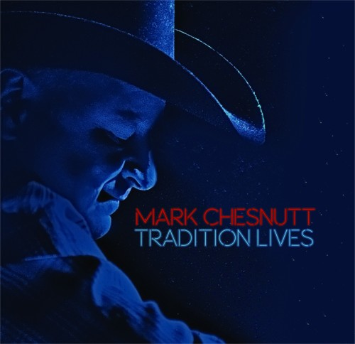 Strictly Country Magazine Mark Chesnutt Tradition Lives Album