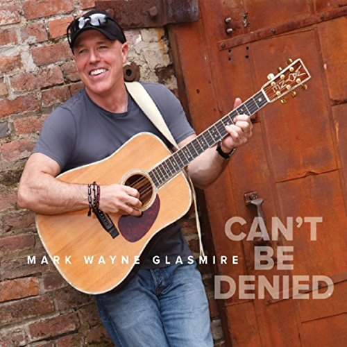 Mark Wayne Glasmire Can't Be Denied album