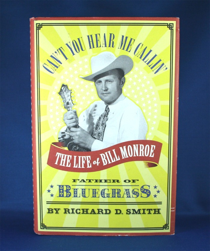 "Bill Monroe - book ""Can't You Hear Me Callin': The Life of Bill Monroe"" by Richard D. Smith"
