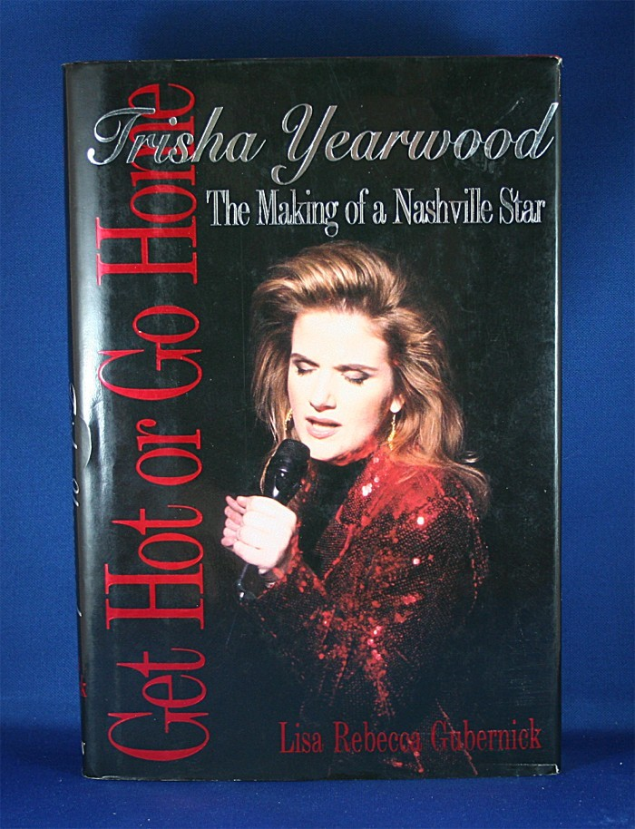 "Trisha Yearwood - book ""Get Hot or Go Home: Trisha Yearwood The Making of a Nashville Star"" by Lisa Rebecca Gubernick"