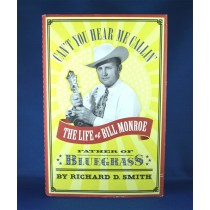 "Bill Monroe - book ""Can't You Hear Me Callin': The Life of Bill Monroe"" by Richard D. Smith"