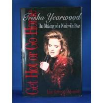 "Trisha Yearwood - book ""Get Hot or Go Home: Trisha Yearwood The Making of a Nashville Star"" by Lisa Rebecca Gubernick"